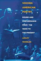 Wheeler, Lesley - Voicing American Poetry: Sound and Performance from the 1920s to the Present - 9780801474422 - V9780801474422