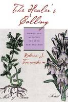 Tannenbaum, Rebecca J. - The Healer's Calling: Women and Medicine in Early New England - 9780801474934 - V9780801474934