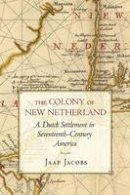 Jacobs, Jaap - The Colony of New Netherland - 9780801475160 - V9780801475160