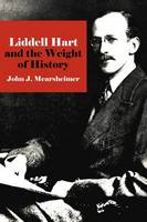 Mearsheimer, John J. - Liddell Hart and the Weight of History - 9780801476310 - V9780801476310