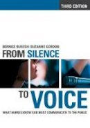 Buresh, Bernice, Gordon, Suzanne - From Silence to Voice: What Nurses Know and Must Communicate to the Public (The Culture and Politics of Health Care Work) - 9780801478734 - V9780801478734