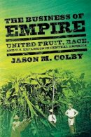 Colby, Jason M. - The Business of Empire - 9780801478994 - V9780801478994