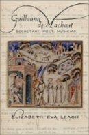 Leach, Elizabeth Eva - Guillaume de Machaut: Secretary, Poet, Musician - 9780801479533 - V9780801479533
