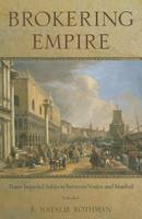 Rothman, E. Natalie - Brokering Empire: Trans-Imperial Subjects between Venice and Istanbul - 9780801479960 - V9780801479960