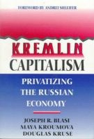 Blasi, Joseph R., Kroumova, Maya, Kruse, Douglas - Kremlin Capitalism: Privatizing the Russian Economy (ILR Press books) - 9780801483967 - KRF0026935