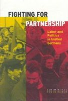 Lowell Turner - Fighting for Partnership: Labor and Politics in Unified Germany (Cornell Studies in Political Economy) - 9780801484834 - KEX0208450