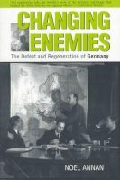 Annan, Noel - Changing Enemies: The Defeat and Regeneration of Germany - 9780801484902 - KSS0009157