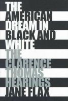 Jane Flax - The American Dream in Black and White: Clarence Thomas Hearings - 9780801485619 - KST0009942