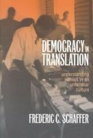 Schaffer, Frederic Charles - Democracy in Translation: Understanding Politics in an Unfamiliar Culture (The Wilder House Series in Politics, History and Culture) - 9780801486913 - V9780801486913