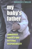 Waller, Maureen R. - My Baby's Father: Unmarried Parents and Parental Responsibility - 9780801488061 - KEX0228276