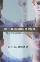Brennan, Teresa (Schmidt Distinguished Professor of Humanities, Florida Atlantic University, USA) - The Transmission of Affect - 9780801488627 - V9780801488627