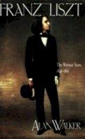 Walker, Alan - Franz Liszt, Vol. 2: The Weimar Years, 1848-1861 - 9780801497216 - V9780801497216