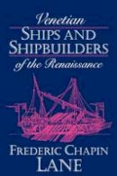 Lane, Frederic Chapin - Venetian Ships and Shipbuilders of the Renaissance (Softshell Books) - 9780801845147 - V9780801845147