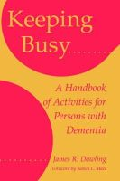 Dowling, James R. - Keeping Busy: A Handbook of Activities for Persons with Dementia - 9780801850592 - V9780801850592