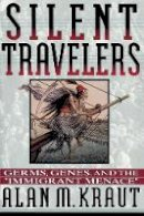 Kraut, Alan M. - Silent Travelers: Germs, Genes, and the Immigrant Menace - 9780801850967 - V9780801850967