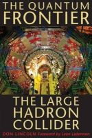 Don Lincoln - The Quantum Frontier: The Large Hadron Collider - 9780801891441 - V9780801891441