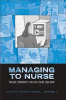 Campbell, Marie L., Rankin, Janet M. - Managing to Nurse: Inside Canada's Health Care Reform - 9780802037916 - V9780802037916