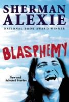 Alexie, Sherman - Blasphemy: New and Selected Stories - 9780802120397 - V9780802120397