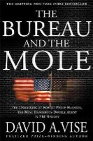 Vise, David A. - The Bureau and the Mole: The Unmasking of Robert Philip Hanssen, the Most Dangerous Double Agent in FBI History - 9780802139511 - KRF0025649