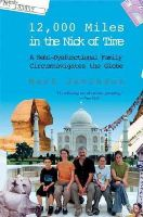 Jacobson, Mark - 12,000 Miles in the Nick of Time: A Semi-Dysfunctional Family Circumnavigates the Globe - 9780802141385 - KST0018383