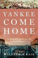 Craig, William - Yankee Come Home: On the Road from San Juan Hill to Guantánamo -  - 9780802710932