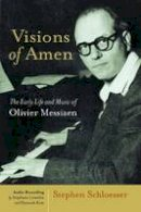 Schloesser, Stephen - Visions of Amen: The Early Life and Music of Olivier Messiaen - 9780802807625 - V9780802807625