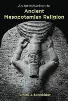 Schneider, Tammi J. - An Introduction to Ancient Mesopotamian Religion - 9780802829597 - V9780802829597