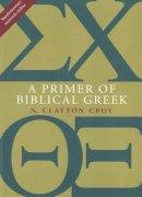 Croy, N. Clayton - A Primer of Biblical Greek - 9780802867339 - V9780802867339