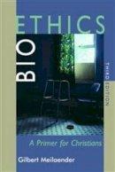 Meilaender, Gilbert - Bioethics: A Primer for Christians, Third Edition - 9780802867704 - V9780802867704
