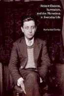 Conley, Katharine - Robert Desnos, Surrealism, and the Marvelous in Everyday Life - 9780803218413 - V9780803218413