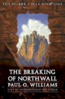 Williams, Paul O. - The Breaking of Northwall. The Pelbar Cycle.  - 9780803298514 - V9780803298514