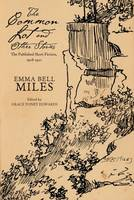 Miles, Emma Bell - The Common Lot and Other Stories: The Published Short Fiction, 1908–1921 - 9780804011730 - V9780804011730