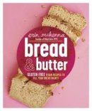 McKenna, Erin - Bread & Butter: Gluten-Free Vegan Recipes to Fill Your Bread Basket - 9780804137218 - V9780804137218