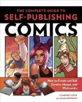 Love, Comfort, Withers, Adam - The Complete Guide to Self-Publishing Comics: How  to Create and Sell Comic Books, Manga, and Webcomics - 9780804137805 - V9780804137805