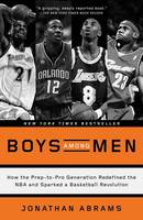Abrams, Jonathan - Boys Among Men: How the Prep-to-Pro Generation Redefined the NBA and Sparked a Basketball Revolution - 9780804139274 - V9780804139274
