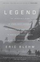 Blehm, Eric - Legend: The Incredible Story of Green Beret Sergeant Roy Benavidez's Heroic Mission to Rescue a Special Forces Team Caught Behind Enemy Lines - 9780804139533 - V9780804139533