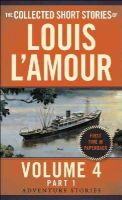 L'Amour, Louis - The Collected Short Stories of Louis L'Amour, Volume 4, Part 1: The Adventure Stories - 9780804179744 - V9780804179744