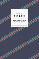 Potter Style - How to Tie a Tie: A Gentleman's Guide to Getting Dressed - 9780804186384 - V9780804186384
