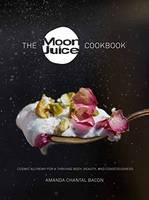 Bacon, Amanda Chantal - The Moon Juice Cookbook: Cosmic Alchemy for a Thriving Body, Beauty, and Consciousness - 9780804188203 - V9780804188203