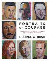 Bush, George W. - Portraits of Courage: A Commander in Chief's Tribute to America's Warriors - 9780804189767 - V9780804189767