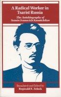 Kanatchikov, Semen Ivanovich - A Radical Worker in Tsarist Russia: The Autobiography of Semen Ivanovich Kanatchikov - 9780804713313 - V9780804713313