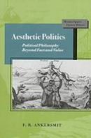 F. R. Ankersmit - Aesthetic Politics: Political Philosophy Beyond Fact and Value (Mestizo Spaces / Espaces Metisses) - 9780804727303 - V9780804727303