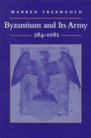 Treadgold, Warren T. - Byzantium and its Army, 284-1081 - 9780804731638 - V9780804731638