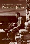 Jeffers, Robinson. Ed(s): Hunt, Tim - The Selected Poetry of Robinson Jeffers (The Collected Poetry of Robinson Jeffers) - 9780804741088 - V9780804741088