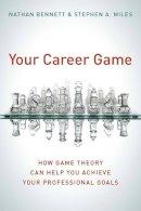 Bennett, Nathan; Miles, Stephen A. - Your Career Game - 9780804756280 - V9780804756280