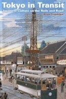 Freedman, Alisa - Tokyo in Transit - 9780804771450 - V9780804771450