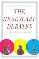 Korteweg, Anna, Yurdakul, Gökçe - The Headscarf Debates: Conflicts of National Belonging - 9780804776851 - V9780804776851