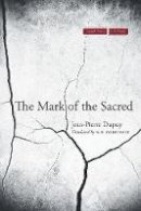Dupuy, Jean-Pierre - The Mark of the Sacred (Cultural Memory in the Present) - 9780804776905 - V9780804776905