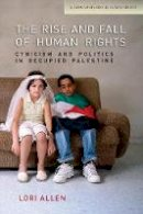 Allen, Lori - The Rise and Fall of Human Rights: Cynicism and Politics in Occupied Palestine (Stanford Studies in Human Rights) - 9780804784719 - V9780804784719