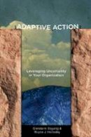 Eoyang, Glenda H., Holladay, Royce J. - Adaptive Action: Leveraging Uncertainty in Your Organization - 9780804787116 - V9780804787116